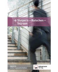 Broschüre Stolpern- Rutschen- Stürzen - Basics sicher & gesund arbeiten