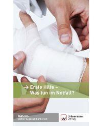 Broschüre  Erste Hilfe - Was tun im Notfall? - Basics sicher & gesund arbeiten