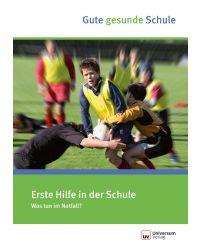 Broschüre Erste Hilfe in Schulen Was tun im Notfall ? - Gute gesunde Schule