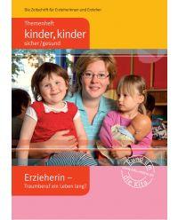 Broschüre Erzieherin Traumberuf ein Leben lang ? - Themenheft Kinder Kinder sicher / gesund