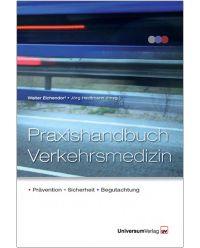 Praxishandbuch Verkehrsmedizin für Prävention, Sicherheit und Begutachtung